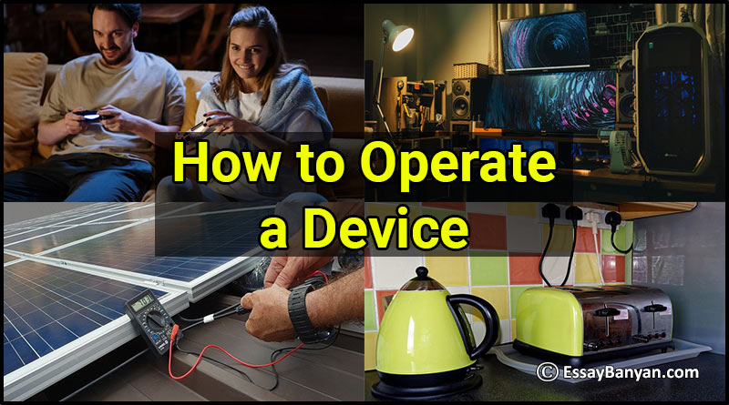 Essay on How to Operate a Device
