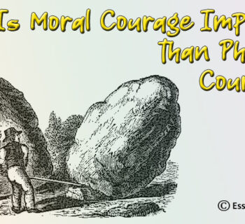 Is Moral Courage Important than Physical Courage