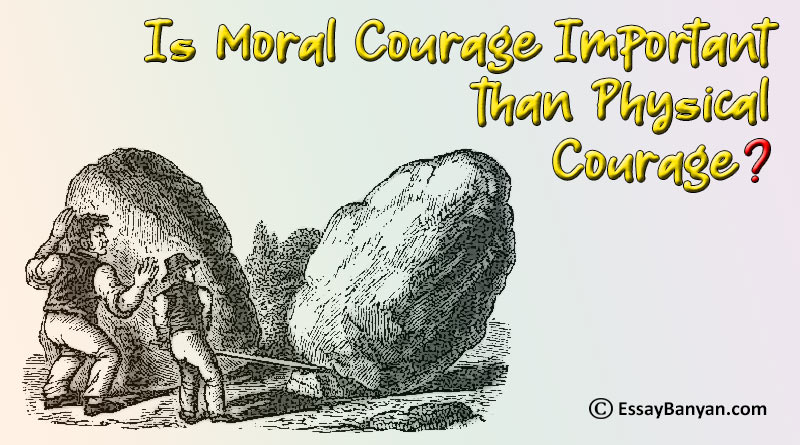 Essay on Is Moral Courage Important than Physical Courage